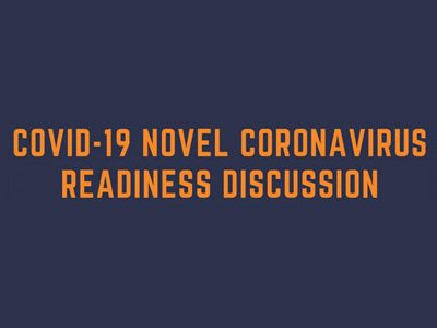 COVID-19 NOVEL CORONA VIRUS READINESS DISCUSSION